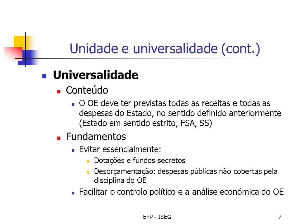 EFP - ISEG7 Unidade e universalidade (cont.) Universalidade Conteúdo O OE deve ter previstas todas as receitas e todas as despesas do Estado, no senti