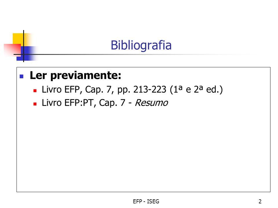 EFP - ISEG2 Bibliografia Ler previamente: Livro EFP, Cap. 7, pp. 213-223 (1ª e 2ª ed.) Livro EFP:PT, Cap. 7 - Resumo