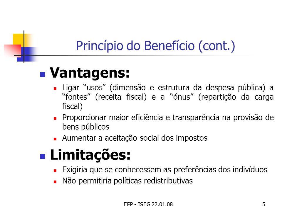 EFP - ISEG 22.01.085 Princípio do Benefício (cont.) Vantagens: Ligar usos (dimensão e estrutura da despesa pública) a fontes (receita fiscal) e a ónus