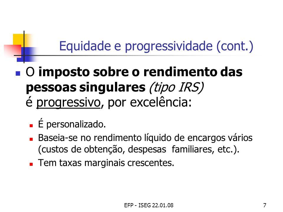 EFP - ISEG 22.01.088 Equidade e progressividade (concl.) Os impostos sobre o consumo (tipo IGC ou IVA) são normalmente regressivos: Porque são independentes do rendimento auferido.