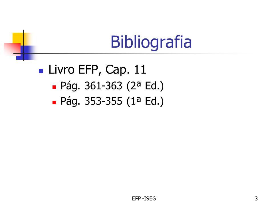 EFP -ISEG3 Bibliografia Livro EFP, Cap. 11 Pág. 361-363 (2ª Ed.) Pág. 353-355 (1ª Ed.)