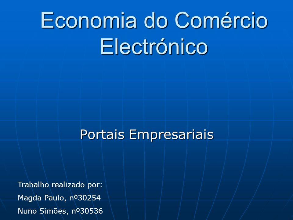 Economia do Comércio Electrónico Portais Empresariais Trabalho realizado por: Magda Paulo, nº30254 Nuno Simões, nº30536
