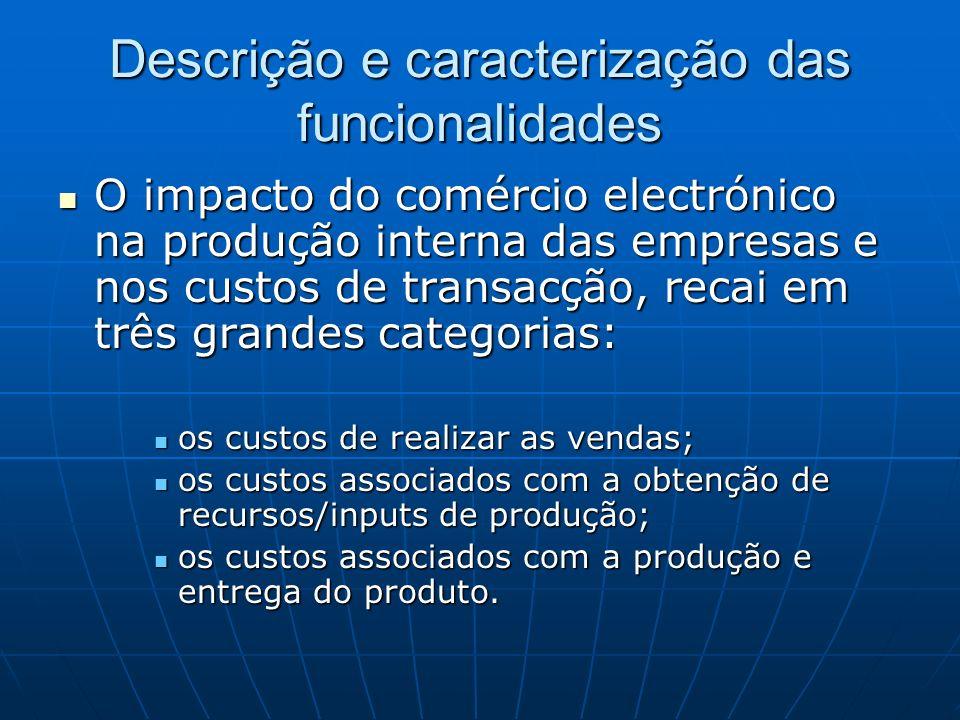 Descrição e caracterização das funcionalidades O impacto do comércio electrónico na produção interna das empresas e nos custos de transacção, recai em