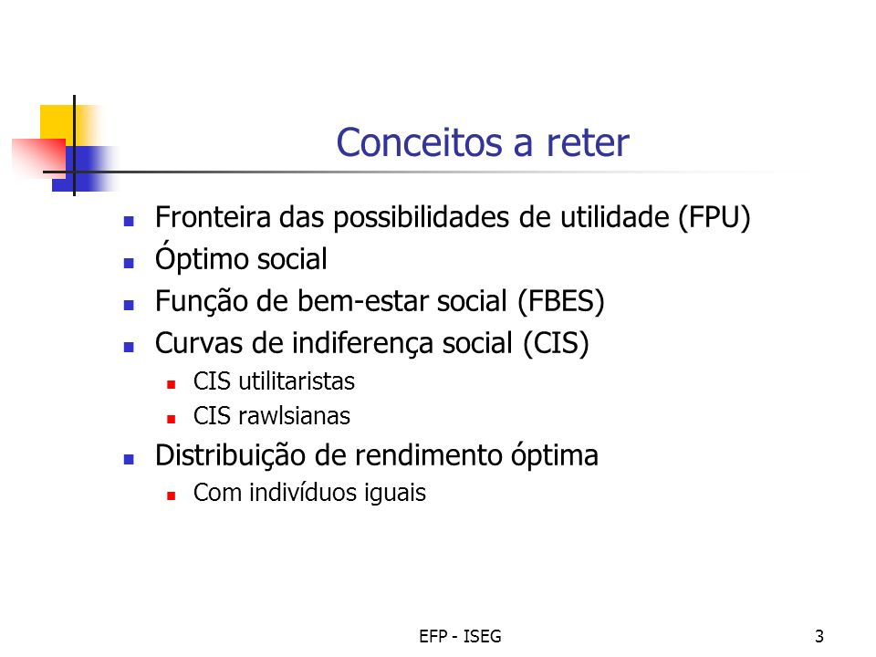 EFP - ISEG14 Óptimo social - Rawls Combinando FPU e CIS rawlsianas, e dada (mais uma vez) a simetria das funções em causa, neste caso particular: Óptimo social = situação igualitária (ponto E)
