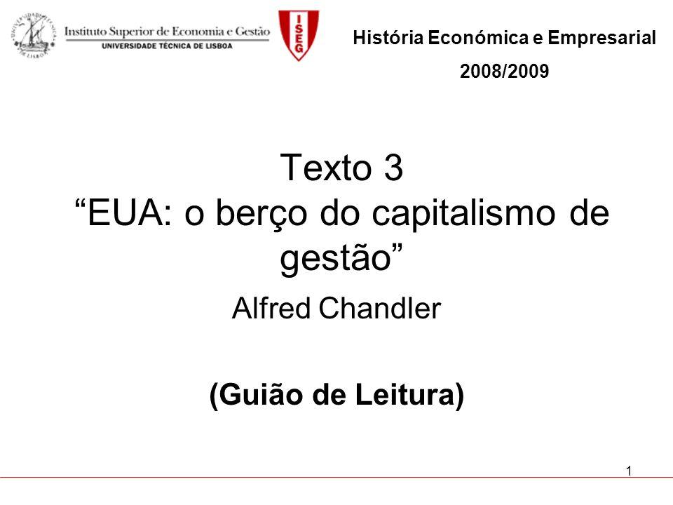 1 Texto 3 EUA: o berço do capitalismo de gestão Alfred Chandler (Guião de Leitura) História Económica e Empresarial 2008/2009