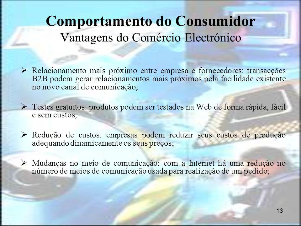 13 Comportamento do Consumidor Vantagens do Comércio Electrónico Relacionamento mais próximo entre empresa e fornecedores: transacções B2B podem gerar