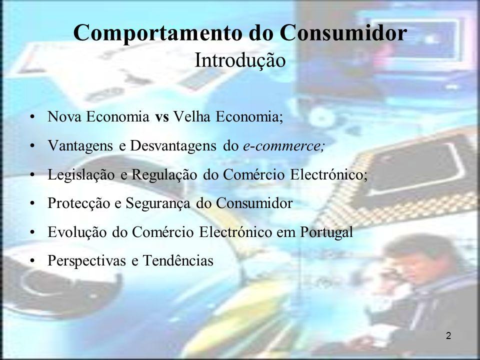 2 Comportamento do Consumidor Introdução Nova Economia vs Velha Economia; Vantagens e Desvantagens do e-commerce; Legislação e Regulação do Comércio E