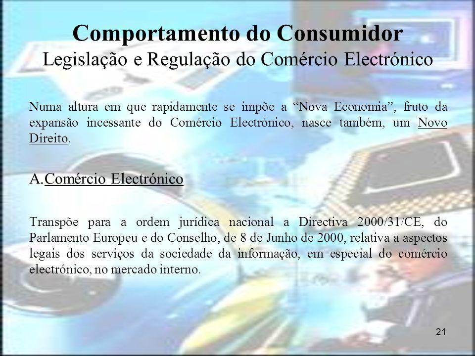 21 Comportamento do Consumidor Legislação e Regulação do Comércio Electrónico Numa altura em que rapidamente se impõe a Nova Economia, fruto da expans