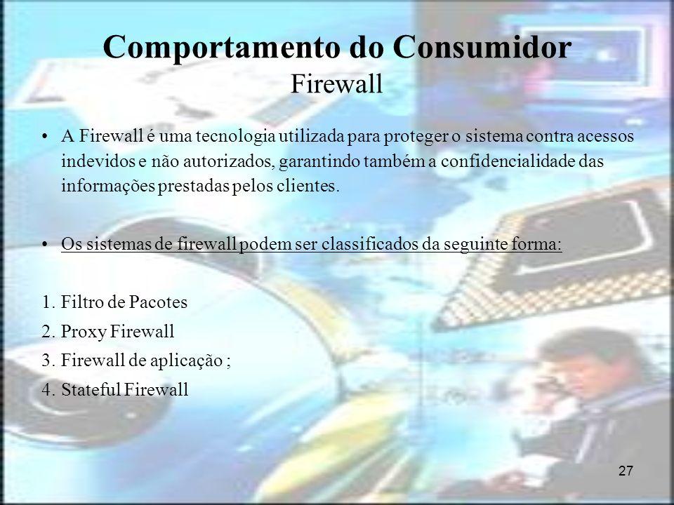 27 Comportamento do Consumidor Firewall A Firewall é uma tecnologia utilizada para proteger o sistema contra acessos indevidos e não autorizados, gara