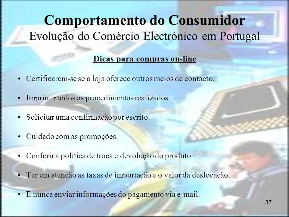 37 Comportamento do Consumidor Evolução do Comércio Electrónico em Portugal Dicas para compras on-line Certificarem-se se a loja oferece outros meios