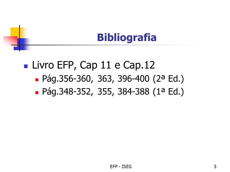 EFP - ISEG3 Bibliografia Livro EFP, Cap 11 e Cap.12 Pág.356-360, 363, 396-400 (2ª Ed.) Pág.348-352, 355, 384-388 (1ª Ed.)