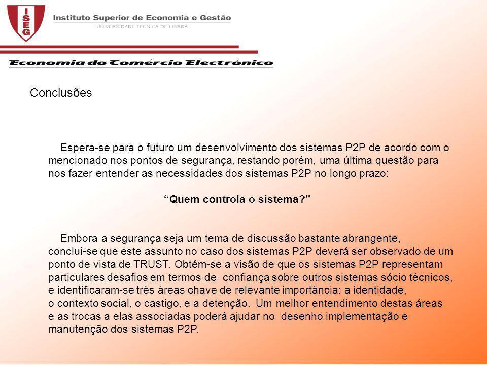 Espera-se para o futuro um desenvolvimento dos sistemas P2P de acordo com o mencionado nos pontos de segurança, restando porém, uma última questão para nos fazer entender as necessidades dos sistemas P2P no longo prazo: Quem controla o sistema.