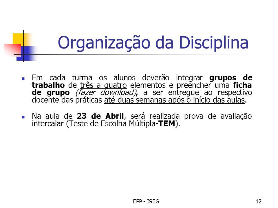 EFP - ISEG12 Organização da Disciplina Em cada turma os alunos deverão integrar grupos de trabalho de três a quatro elementos e preencher uma ficha de