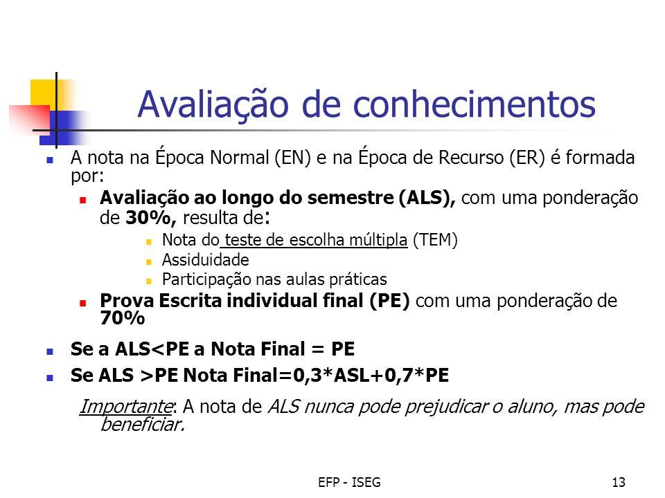 EFP - ISEG13 Avaliação de conhecimentos A nota na Época Normal (EN) e na Época de Recurso (ER) é formada por: Avaliação ao longo do semestre (ALS), co
