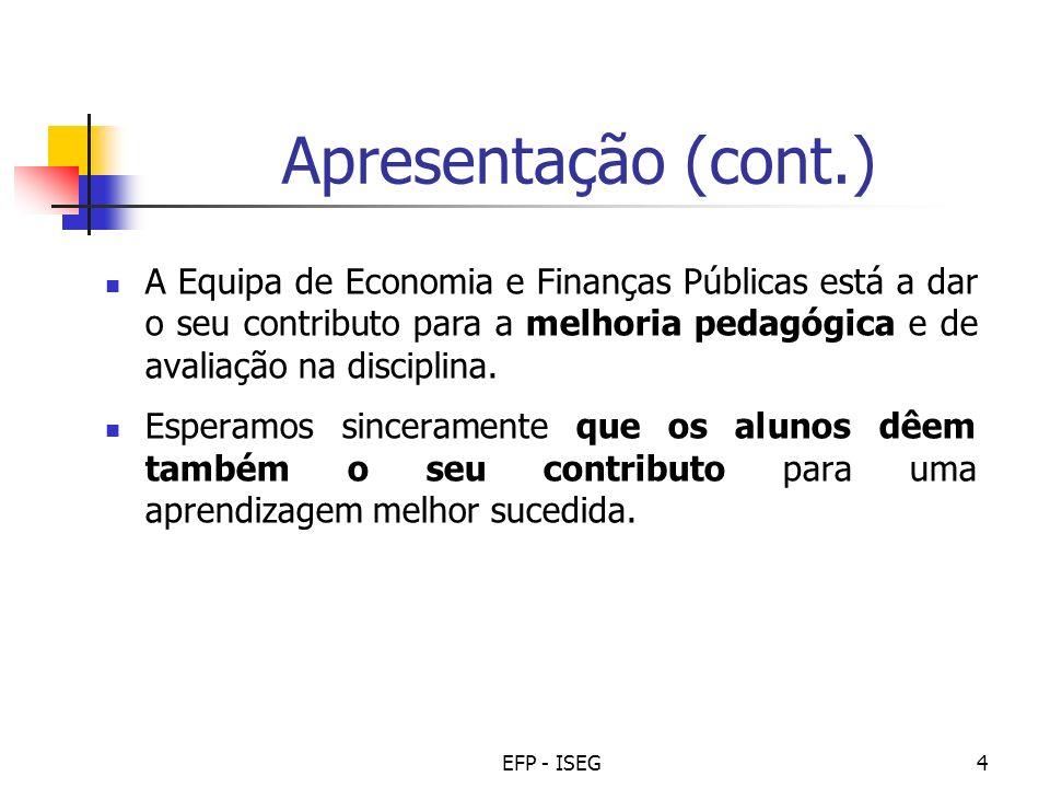 EFP - ISEG4 Apresentação (cont.) A Equipa de Economia e Finanças Públicas está a dar o seu contributo para a melhoria pedagógica e de avaliação na dis