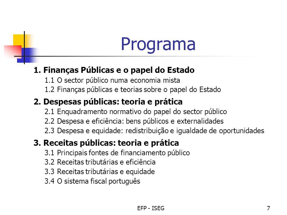 EFP - ISEG7 Programa 1. Finanças Públicas e o papel do Estado 1.1 O sector público numa economia mista 1.2 Finanças públicas e teorias sobre o papel d