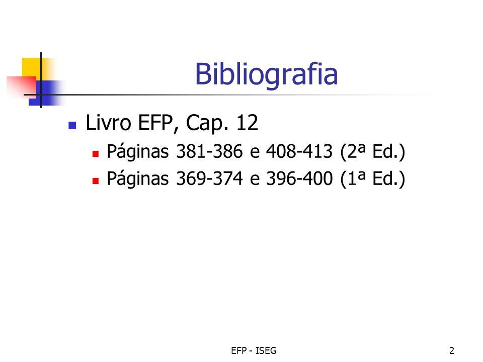 EFP - ISEG2 Bibliografia Livro EFP, Cap. 12 Páginas 381-386 e 408-413 (2ª Ed.) Páginas 369-374 e 396-400 (1ª Ed.)