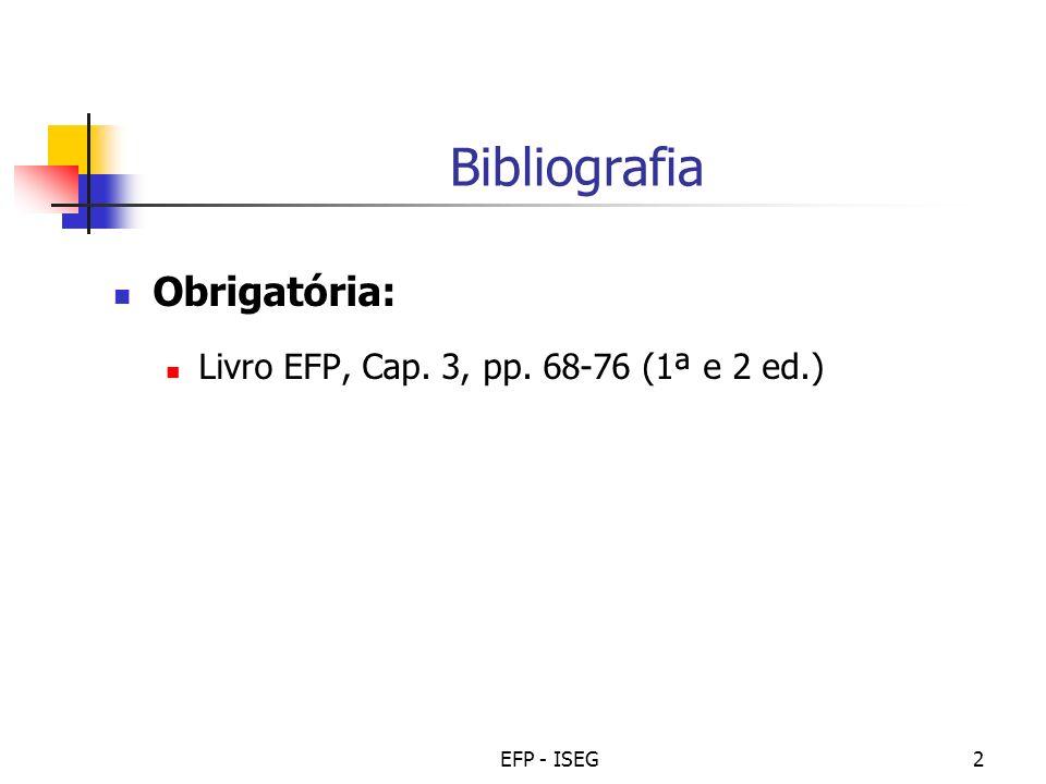 EFP - ISEG2 Bibliografia Obrigatória: Livro EFP, Cap. 3, pp. 68-76 (1ª e 2 ed.)