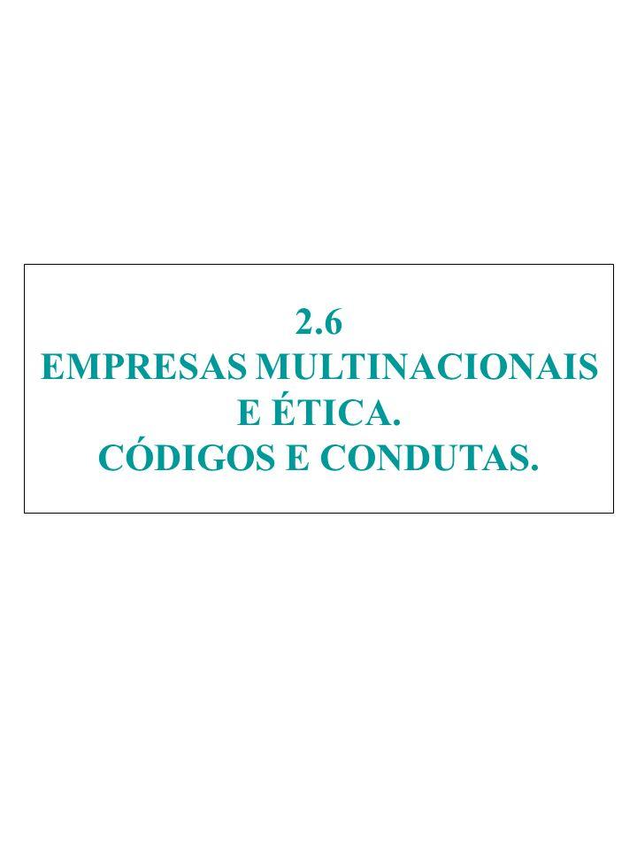 2.6 EMPRESAS MULTINACIONAIS E ÉTICA. CÓDIGOS E CONDUTAS.
