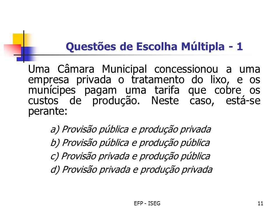 EFP - ISEG11 Questões de Escolha Múltipla - 1 Uma Câmara Municipal concessionou a uma empresa privada o tratamento do lixo, e os munícipes pagam uma t