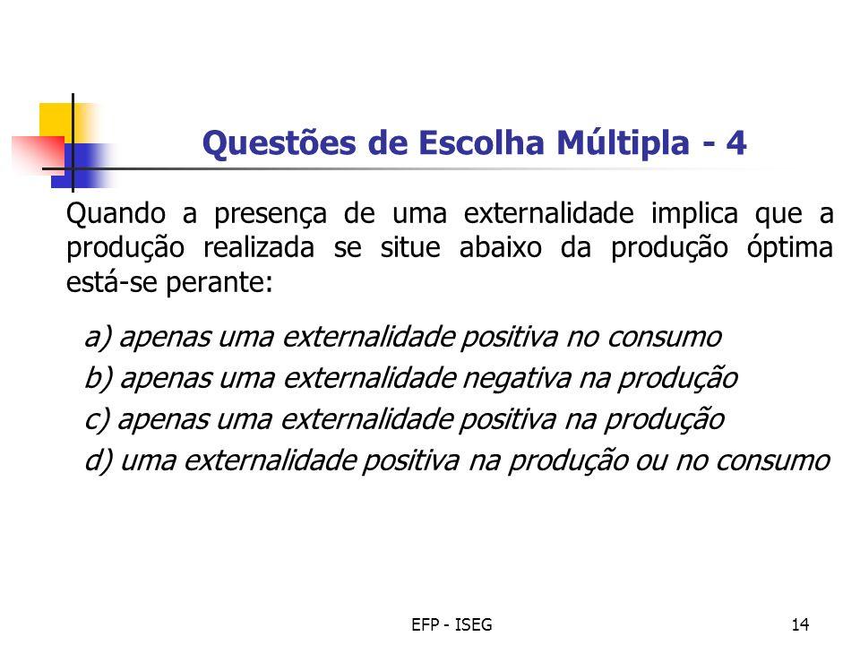EFP - ISEG14 Questões de Escolha Múltipla - 4 Quando a presença de uma externalidade implica que a produção realizada se situe abaixo da produção ópti