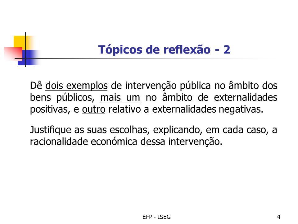 EFP - ISEG4 Tópicos de reflexão - 2 Dê dois exemplos de intervenção pública no âmbito dos bens públicos, mais um no âmbito de externalidades positivas