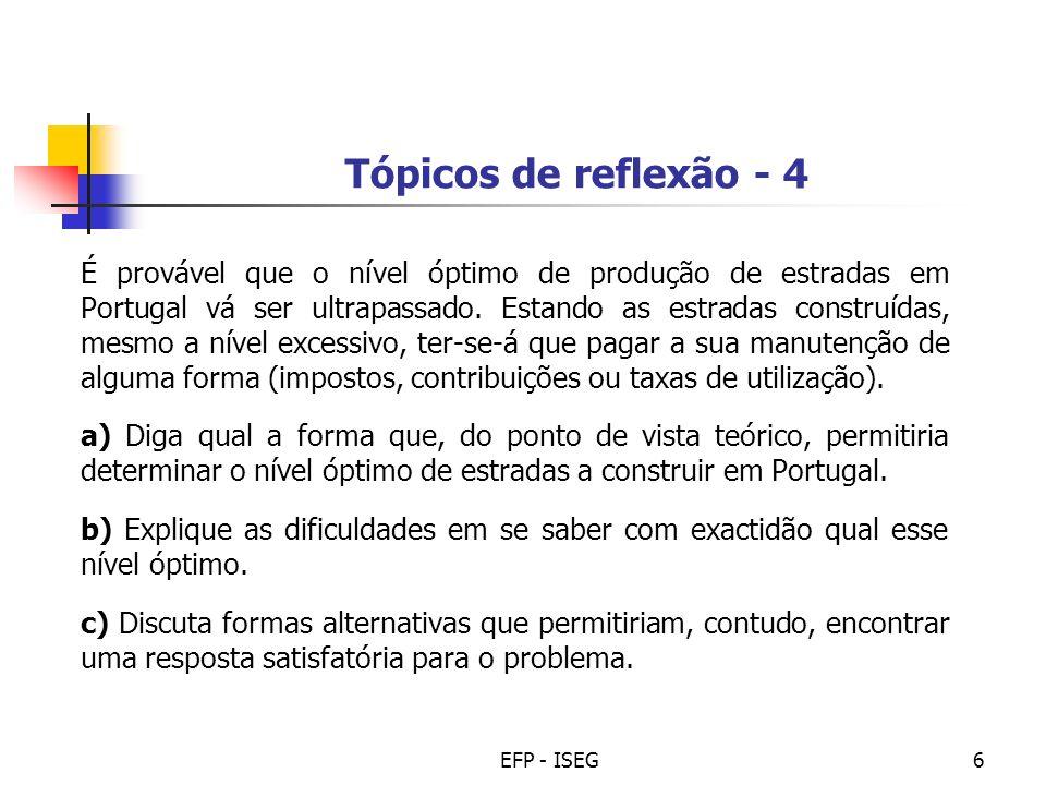 EFP - ISEG6 Tópicos de reflexão - 4 É provável que o nível óptimo de produção de estradas em Portugal vá ser ultrapassado. Estando as estradas constru