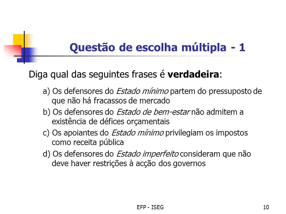 EFP - ISEG10 Questão de escolha múltipla - 1 Diga qual das seguintes frases é verdadeira: a) Os defensores do Estado mínimo partem do pressuposto de q