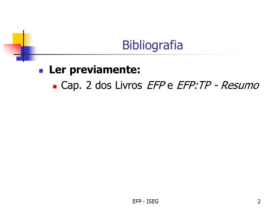 EFP - ISEG2 Bibliografia Ler previamente: Cap. 2 dos Livros EFP e EFP:TP - Resumo