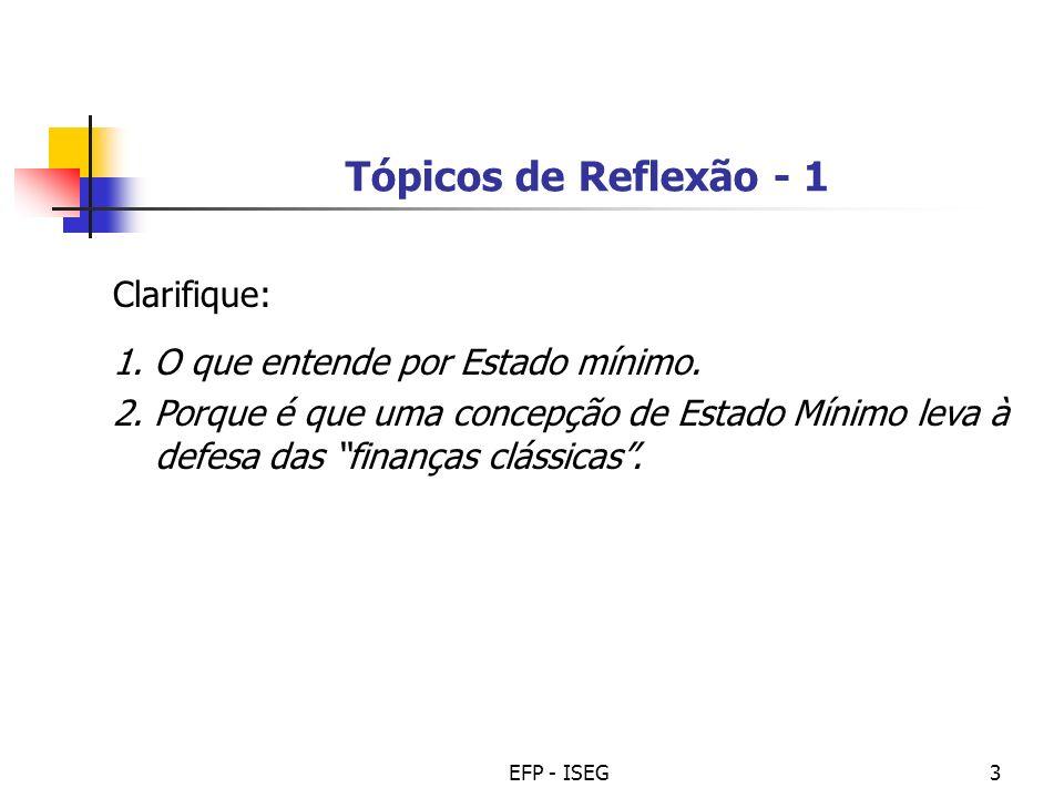 EFP - ISEG3 Tópicos de Reflexão - 1 Clarifique: 1. O que entende por Estado mínimo. 2. Porque é que uma concepção de Estado Mínimo leva à defesa das f