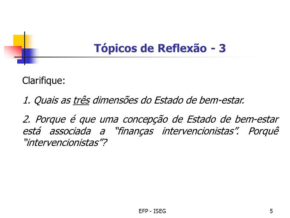 EFP - ISEG5 Tópicos de Reflexão - 3 Clarifique: 1. Quais as três dimensões do Estado de bem-estar. 2. Porque é que uma concepção de Estado de bem-esta