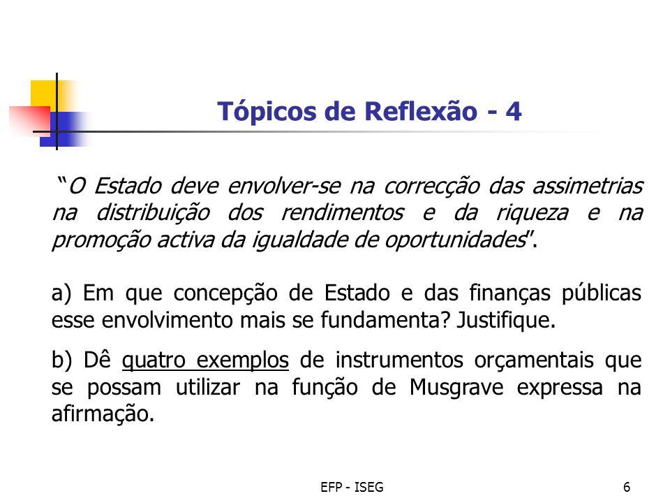EFP - ISEG6 Tópicos de Reflexão - 4 O Estado deve envolver-se na correcção das assimetrias na distribuição dos rendimentos e da riqueza e na promoção