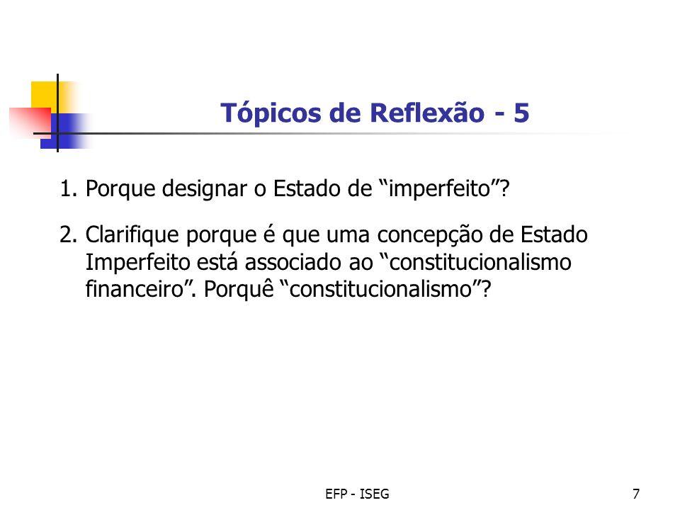 EFP - ISEG7 Tópicos de Reflexão - 5 1. Porque designar o Estado de imperfeito? 2. Clarifique porque é que uma concepção de Estado Imperfeito está asso
