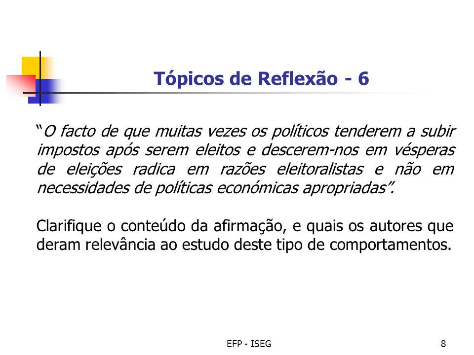 EFP - ISEG8 Tópicos de Reflexão - 6 O facto de que muitas vezes os políticos tenderem a subir impostos após serem eleitos e descerem-nos em vésperas d