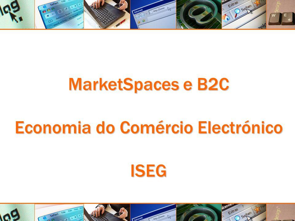 MarketSpaces e B2C - Economia do Comércio Electrónico - ISEG MarketSpaces e B2C Economia do Comércio Electrónico ISEG