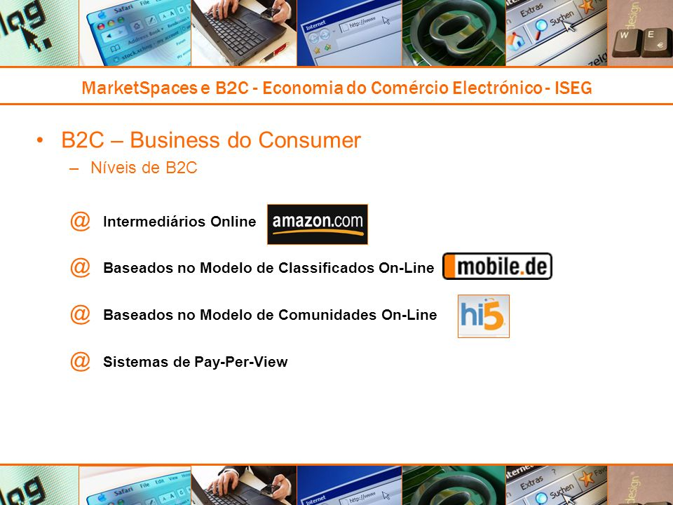 MarketSpaces e B2C - Economia do Comércio Electrónico - ISEG B2C – Business do Consumer –Níveis de B2C @ Intermediários Online @ Baseados no Modelo de Classificados On-Line @ Baseados no Modelo de Comunidades On-Line @ Sistemas de Pay-Per-View