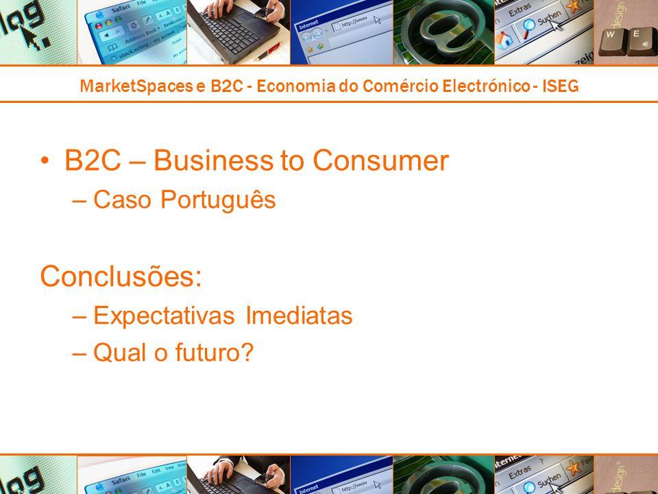 MarketSpaces e B2C - Economia do Comércio Electrónico - ISEG B2C – Business to Consumer –Caso Português Conclusões: –Expectativas Imediatas –Qual o futuro