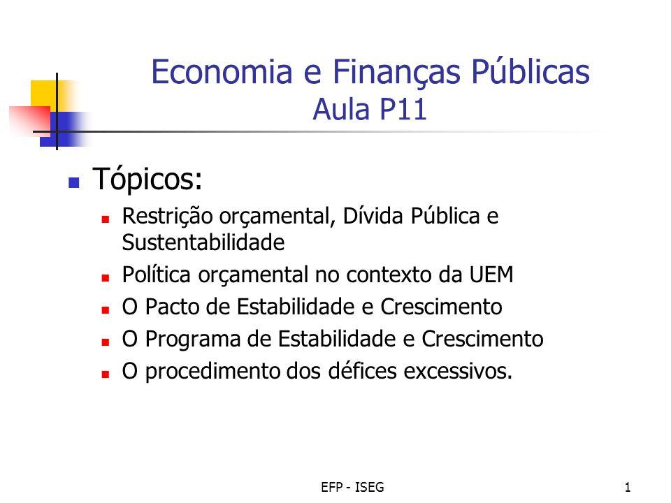 EFP - ISEG1 Economia e Finanças Públicas Aula P11 Tópicos: Restrição orçamental, Dívida Pública e Sustentabilidade Política orçamental no contexto da