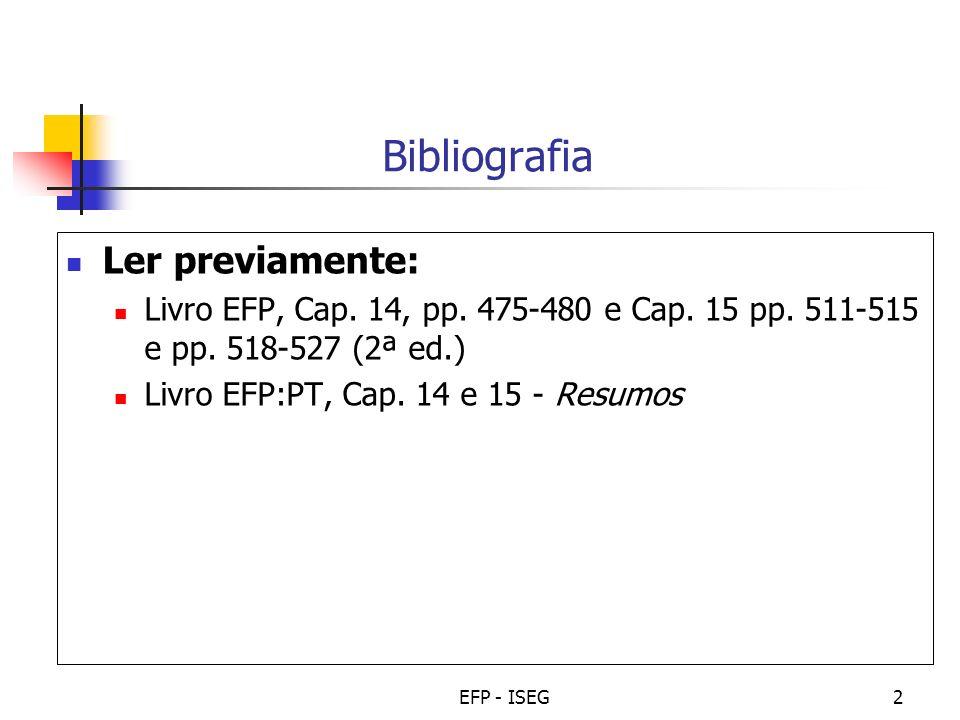EFP - ISEG2 Bibliografia Ler previamente: Livro EFP, Cap. 14, pp. 475-480 e Cap. 15 pp. 511-515 e pp. 518-527 (2ª ed.) Livro EFP:PT, Cap. 14 e 15 - Re