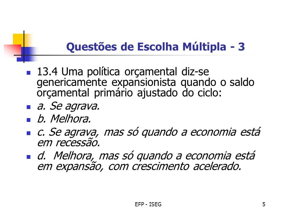 EFP - ISEG6 Questões de Escolha Múltipla - 4 Se o saldo ajustado do ciclo é -2 % do PIBpm e o saldo global 1% do PIBpm então a componente cíclica do saldo orçamental é: a.