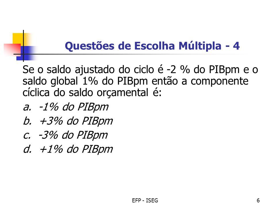 EFP - ISEG6 Questões de Escolha Múltipla - 4 Se o saldo ajustado do ciclo é -2 % do PIBpm e o saldo global 1% do PIBpm então a componente cíclica do s