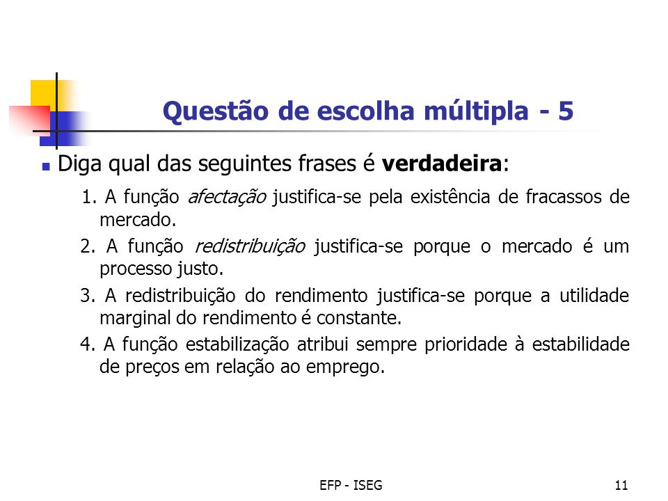 EFP - ISEG11 Questão de escolha múltipla - 5 Diga qual das seguintes frases é verdadeira: 1. A função afectação justifica-se pela existência de fracas