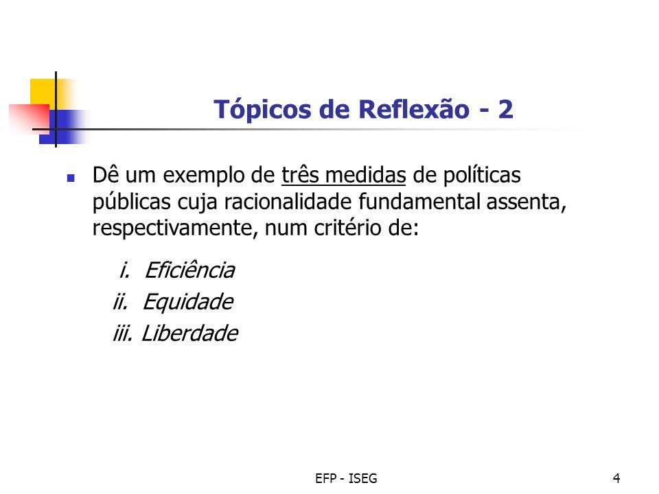 EFP - ISEG4 Tópicos de Reflexão - 2 Dê um exemplo de três medidas de políticas públicas cuja racionalidade fundamental assenta, respectivamente, num c