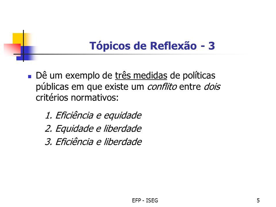 EFP - ISEG5 Tópicos de Reflexão - 3 Dê um exemplo de três medidas de políticas públicas em que existe um conflito entre dois critérios normativos: 1.