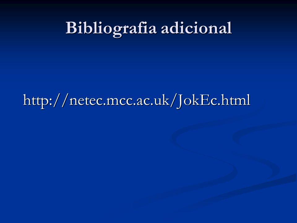 Bibliografia adicional http://netec.mcc.ac.uk/JokEc.html
