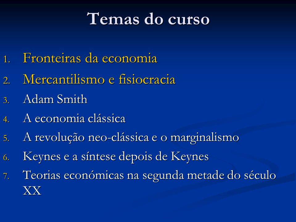 Temas do curso 1. Fronteiras da economia 2. Mercantilismo e fisiocracia 3. Adam Smith 4. A economia clássica 5. A revolução neo-clássica e o marginali