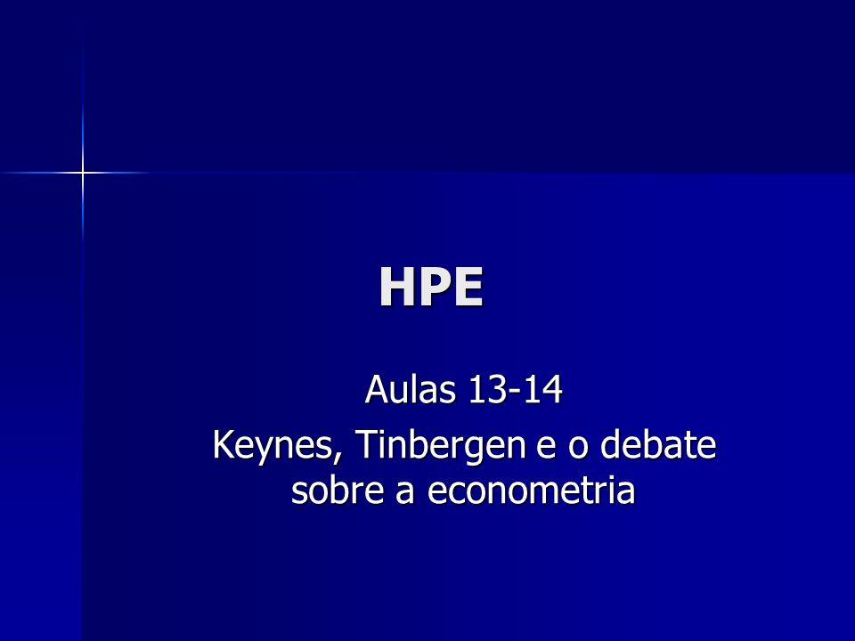 HPE Aulas 13-14 Keynes, Tinbergen e o debate sobre a econometria