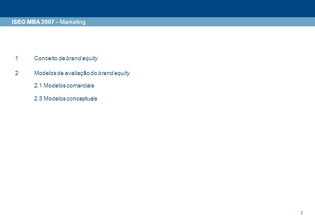 2 ISEG MBA 2007 – Marketing 1Conceito de brand equity 2Modelos de avaliação do brand equity 2.1 Modelos comerciais 2.3 Modelos conceptuais