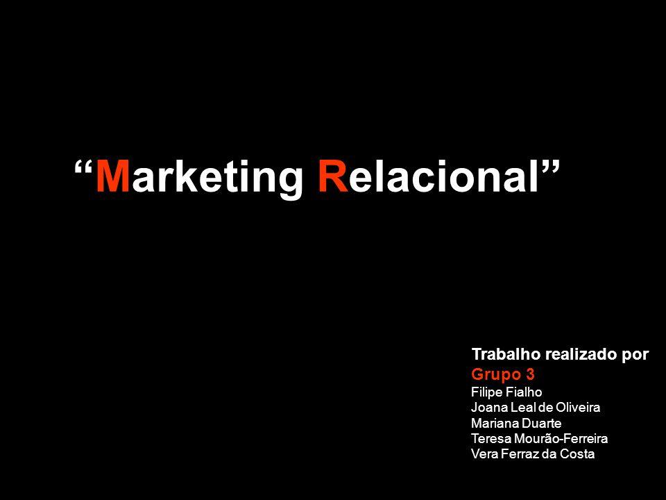 Marketing Relacional Trabalho realizado por Grupo 3 Filipe Fialho Joana Leal de Oliveira Mariana Duarte Teresa Mourão-Ferreira Vera Ferraz da Costa