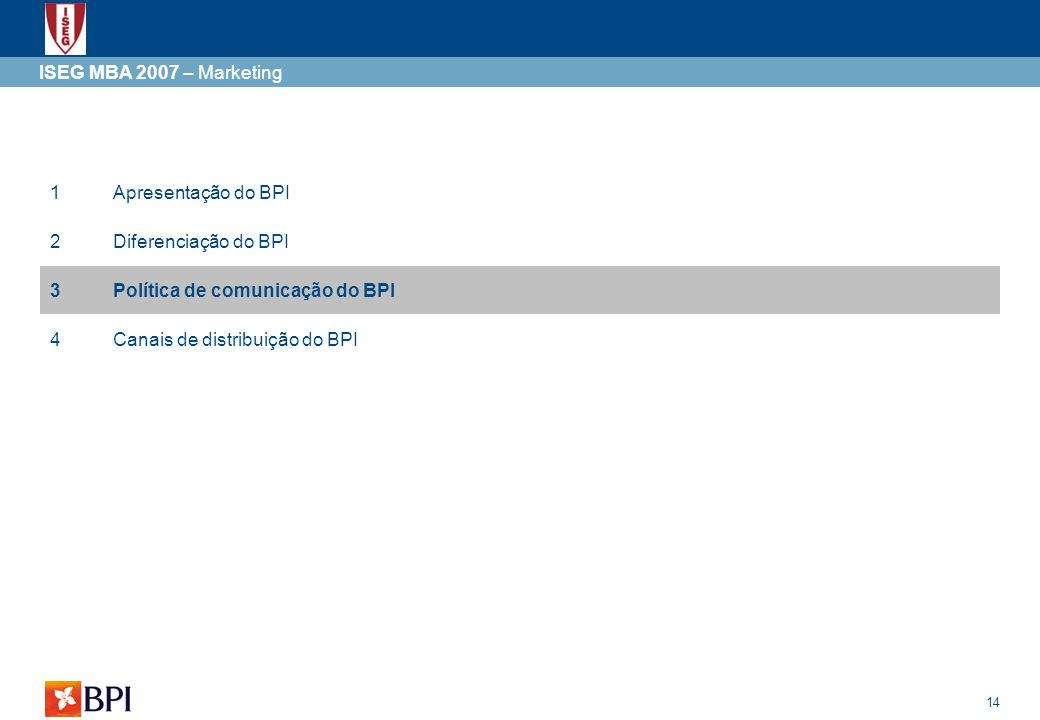 14 ISEG MBA 2007 – Marketing 1Apresentação do BPI 2Diferenciação do BPI 3Política de comunicação do BPI 4Canais de distribuição do BPI